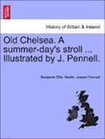 Old Chelsea. a Summer-Day's Stroll ... Illustrated by J. Pennell.