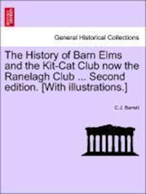 The History of Barn Elms and the Kit-Cat Club now the Ranelagh Club ... Second edition. [With illustrations.]
