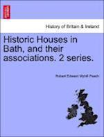 Historic Houses in Bath, and Their Associations. 2 Series. af Robert Edward Myhill Peach