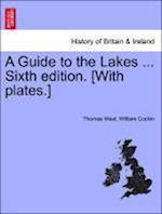 A Guide to the Lakes ... Sixth edition. [With plates.] af Thomas West, William Cockin