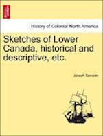 Sketches of Lower Canada, historical and descriptive, etc. af Joseph Sansom