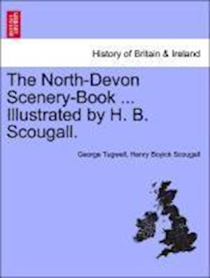 The North-Devon Scenery-Book ... Illustrated by H. B. Scougall.