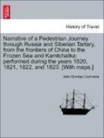 Narrative of a Pedestrian Journey Through Russia and Siberian Tartary, from the Frontiers of China to the Frozen Sea and Kamtchatka; Performed During the Years 1820, 1821, 1822, and 1823, Second Edition, Vol. II af John Dundas Cochrane