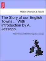 The Story of our English Towns ... With introduction by A. Jessopp.