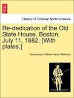 Re-Dedication of the Old State House, Boston, July 11, 1882. [With Plates.]