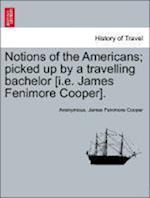 Notions of the Americans; picked up by a travelling bachelor [i.e. James Fenimore Cooper].