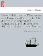 Historical Account of Discoveries and Travels in Africa, by the late J. Leyden, enlarged and completed to the present time, with illustrations ... by