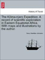 The Kilima-njaro Expedition. A record of scientific exploration in Eastern Equatorial Africa. With maps and illustrations by the author. af Harry Hamilton Johnston