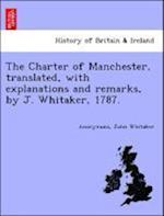The Charter of Manchester, Translated, with Explanations and Remarks, by J. Whitaker, 1787.