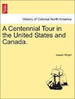 A Centennial Tour in the United States and Canada. af Joseph Wright