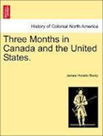 Three Months in Canada and the United States. af James Horatio Booty