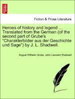 Heroes of History and Legend ... Translated from the German (of the Second Part of Grube's
