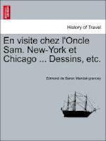 En Visite Chez L'Oncle Sam. New-York Et Chicago ... Dessins, Etc.