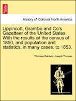 Lippincott, Grambo and Co's Gazetteer of the United States. With the results of the census of 1850, and population and statistics, in many cases, to 1