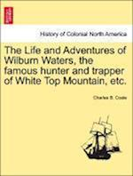 The Life and Adventures of Wilburn Waters, the Famous Hunter and Trapper of White Top Mountain, Etc. af Charles B. Coale