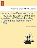 Journal of an Excursion, from Troy, N.Y., to Gen. Carr's Head Quarters, at Wilson's Landing ... During the Month of May, 1865.