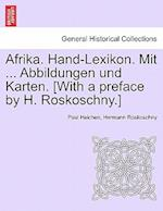 Afrika. Hand-Lexikon. Mit ... Abbildungen Und Karten. [With a Preface by H. Roskoschny.] Zweiter Band.
