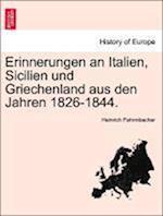 Erinnerungen an Italien, Sicilien Und Griechenland Aus Den Jahren 1826-1844.