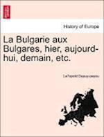 La Bulgarie Aux Bulgares, Hier, Aujourd-Hui, Demain, Etc.