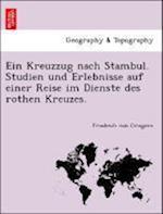 Ein Kreuzzug Nach Stambul. Studien Und Erlebnisse Auf Einer Reise Im Dienste Des Rothen Kreuzes.