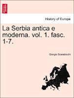 La Serbia Antica E Moderna. Vol. 1. Fasc. 1-7.