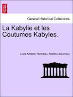 La Kabylie Et Les Coutumes Kabyles. Tome Troisieme.