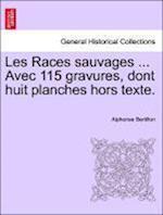 Les Races Sauvages ... Avec 115 Gravures, Dont Huit Planches Hors Texte.
