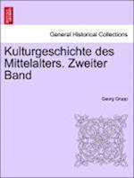 Kulturgeschichte Des Mittelalters. Zweiter Band