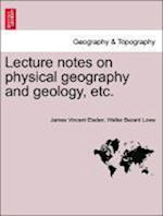Lecture notes on physical geography and geology, etc. af James Vincent Elsden, Walter Bezant Lowe