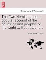 The Two Hemispheres: a popular account of the countries and peoples of the world ... Illustrated, etc. VOLUME II