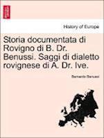 Storia Documentata Di Rovigno Di B. Dr. Benussi. Saggi Di Dialetto Rovignese Di A. Dr. Ive.