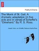 The Monk of St. Gall. a Dramatic Adaptation [In Five Acts and in Verse] of Scheffel's