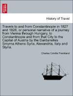 Travels to and from Constantinople in 1827 and 1828, or personal narrative of a journey from Vienna through Hungary, to Constantinople and from that C af Charles Colville Frankland