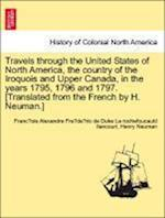 Travels through the United States of North America, the country of the Iroquois and Upper Canada, in the years 1795, 1796 and 1797. [Translated from t