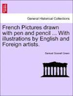 French Pictures Drawn with Pen and Pencil ... with Illustrations by English and Foreign Artists.
