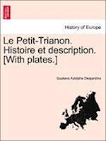 Le Petit-Trianon. Histoire Et Description. [With Plates.] af Gustave Adolphe Desjardins