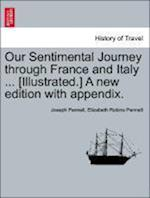 Our Sentimental Journey Through France and Italy ... [Illustrated.] a New Edition with Appendix.