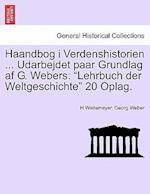 Haandbog I Verdenshistorien ... Udarbejdet Paar Grundlag AF G. Webers af H Weitemeyer, Georg Weber