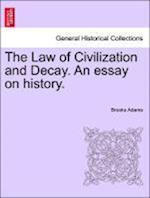 The Law of Civilization and Decay. An essay on history.