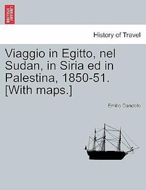 Viaggio in Egitto, Nel Sudan, in Siria Ed in Palestina, 1850-51. [With Maps.]