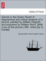 Garrick in the Green Room! a Biographical and Critical Analysis of a Picture, Painted by William Hogarth and Engraved by William Ward. [With a Key to