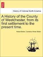 A History of the County of Westchester, from its first settlement to the present time.