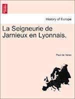 La Seigneurie de Jarnieux En Lyonnais. af Paul De Varax