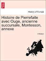 Histoire de Pierrefaite Avec Ouge, Ancienne Succursale, Montesson, Annexe af A. Mulson