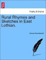 Rural Rhymes and Sketches in East Lothian.
