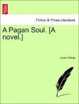 A Pagan Soul. [A novel.]
