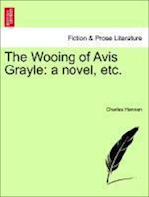 The Wooing of Avis Grayle: a novel, etc.