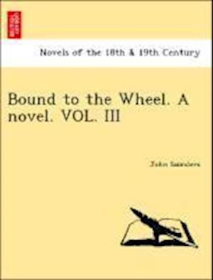 Bound to the Wheel. a Novel. Vol. III