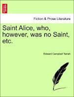 Saint Alice, who, however, was no Saint, etc. af Edward Campbell Tainsh