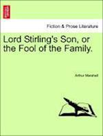 Lord Stirling's Son, or the Fool of the Family.